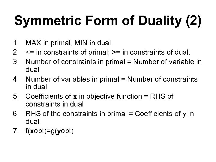 Symmetric Form of Duality (2) 1. MAX in primal; MIN in dual. 2. <=