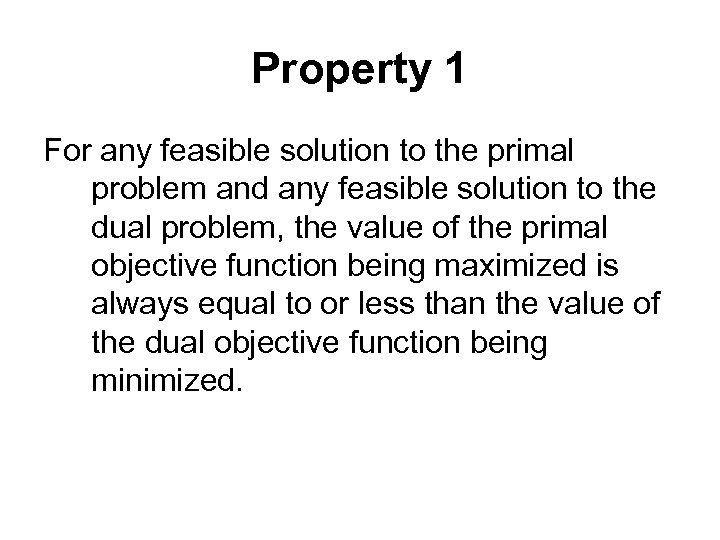Property 1 For any feasible solution to the primal problem and any feasible solution
