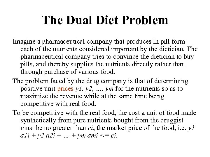 The Dual Diet Problem Imagine a pharmaceutical company that produces in pill form each