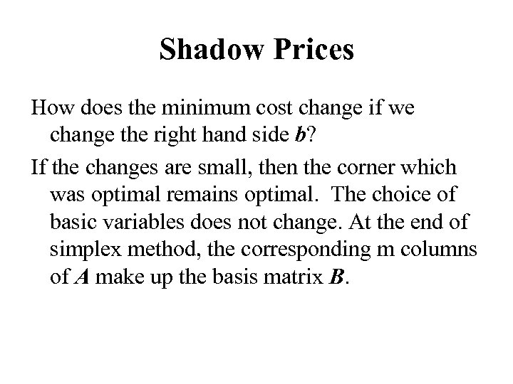 Shadow Prices How does the minimum cost change if we change the right hand