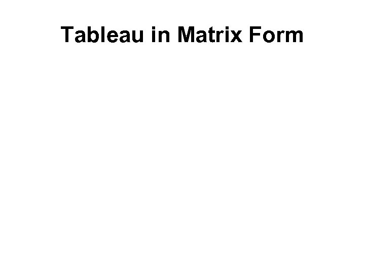 Tableau in Matrix Form