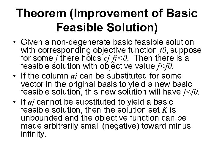 Theorem (Improvement of Basic Feasible Solution) • Given a non-degenerate basic feasible solution with