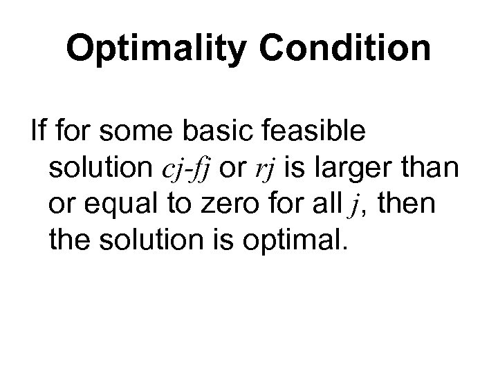 Optimality Condition If for some basic feasible solution cj-fj or rj is larger than