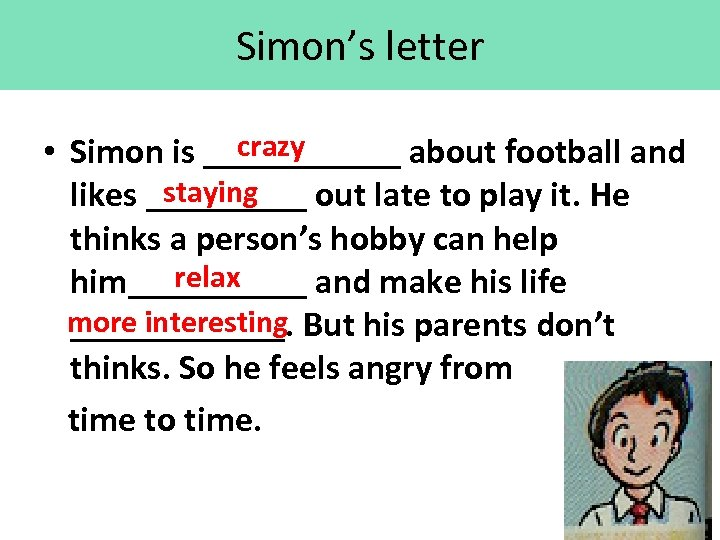 Simon's letter crazy • Simon is ______ about football and staying likes _____ out