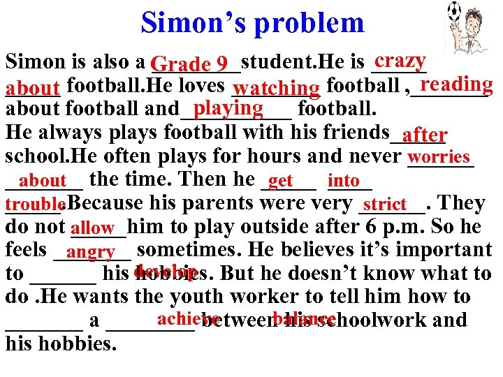 Simon's problem crazy Simon is also a Grade 9 ____student. He is _____ reading