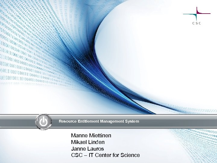Resource Entitlement Management System Manne Miettinen Mikael Linden Janne Lauros CSC – IT Center