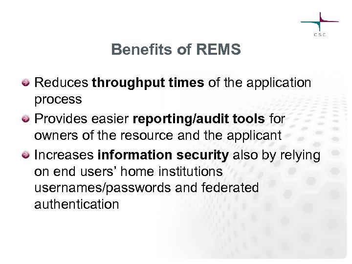 Benefits of REMS Reduces throughput times of the application process Provides easier reporting/audit tools