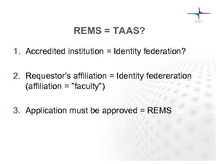 REMS = TAAS? 1. Accredited institution = Identity federation? 2. Requestor's affiliation = Identity