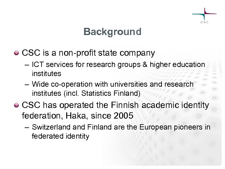 Background CSC is a non-profit state company – ICT services for research groups &