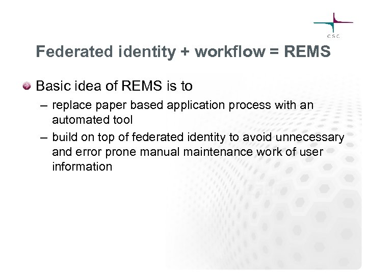 Federated identity + workflow = REMS Basic idea of REMS is to – replace