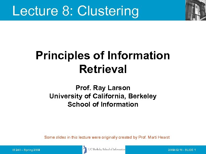 Lecture 8: Clustering Principles of Information Retrieval Prof. Ray Larson University of California, Berkeley