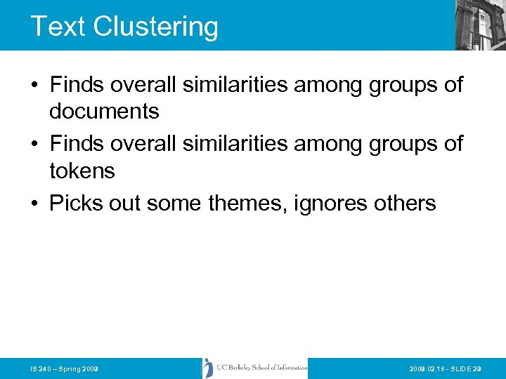 Text Clustering • Finds overall similarities among groups of documents • Finds overall similarities