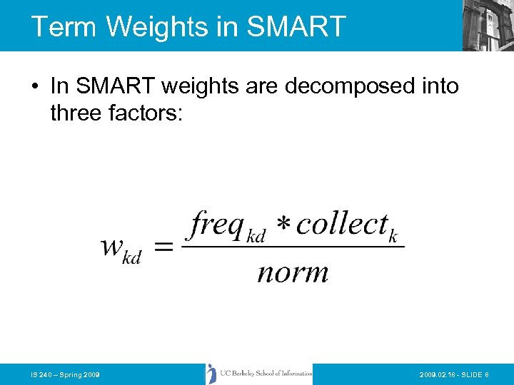Term Weights in SMART • In SMART weights are decomposed into three factors: IS