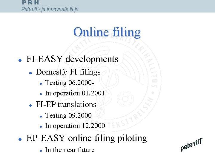 Online filing l FI-EASY developments l Domestic FI filings l l l FI-EP translations