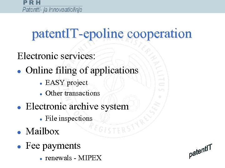 patent. IT-epoline cooperation Electronic services: l Online filing of applications l l l Electronic