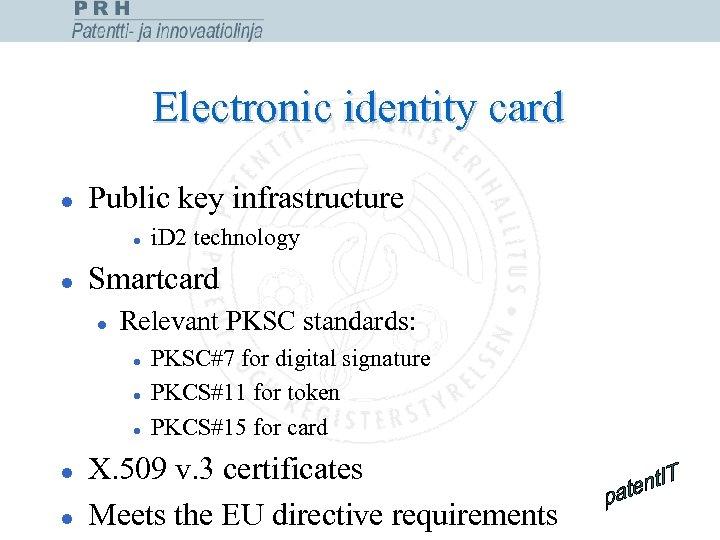 Electronic identity card l Public key infrastructure l l Smartcard l Relevant PKSC standards:
