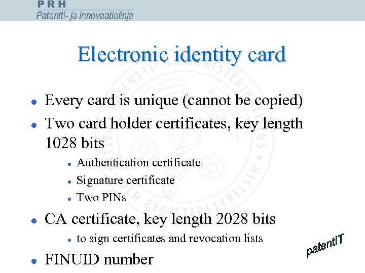 Electronic identity card l l Every card is unique (cannot be copied) Two card