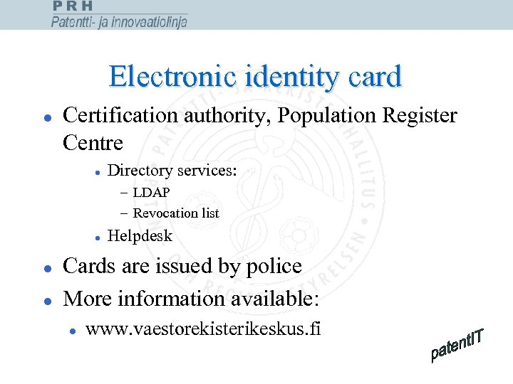 Electronic identity card l Certification authority, Population Register Centre l Directory services: – LDAP