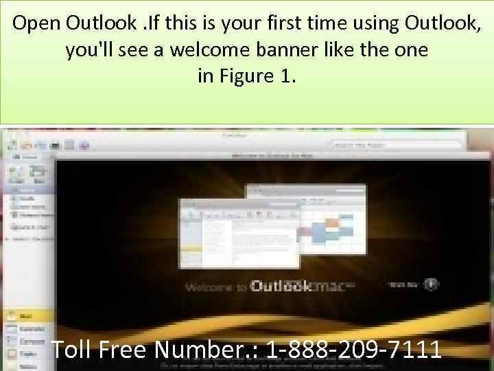 Open Outlook. If this is your first time using Outlook, you'll see a welcome