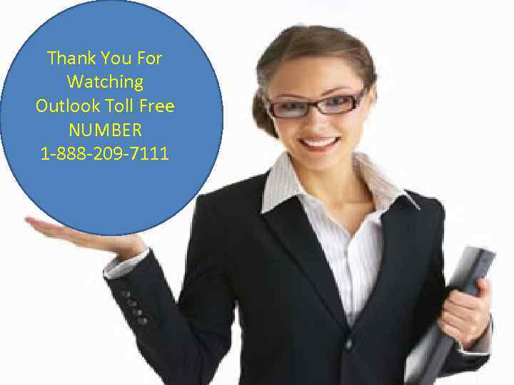 Thank You For Watching Outlook Toll Free NUMBER 1 -888 -209 -7111
