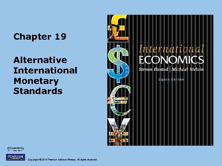 Chapter 19 Alternative International Monetary Standards Copyright © 2010 Pearson Addison-Wesley. All rights reserved.