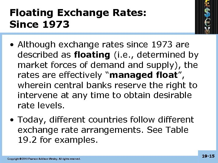 Floating Exchange Rates: Since 1973 • Although exchange rates since 1973 are described as