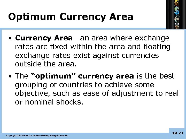Optimum Currency Area • Currency Area—an area where exchange rates are fixed within the