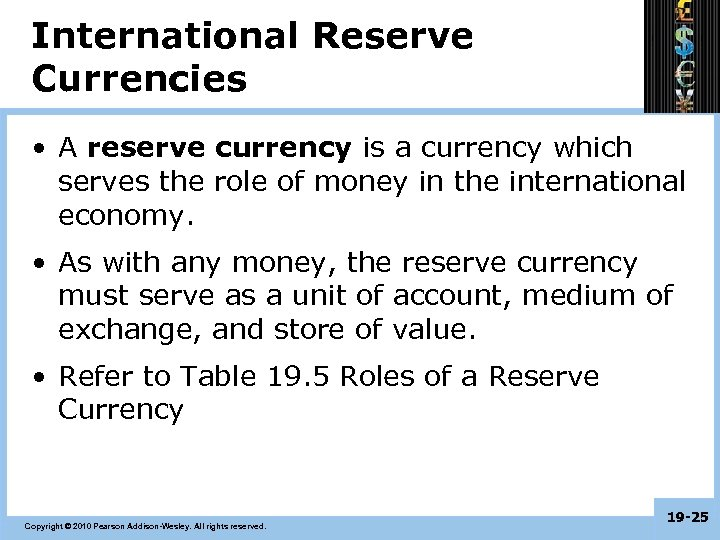 International Reserve Currencies • A reserve currency is a currency which serves the role