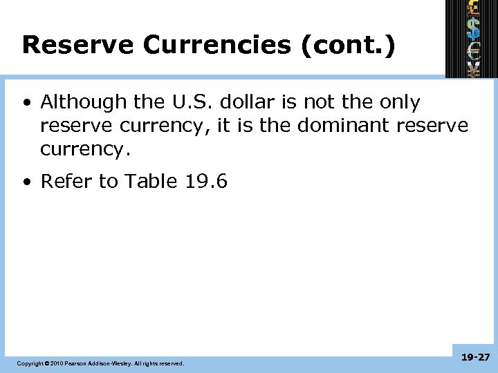 Reserve Currencies (cont. ) • Although the U. S. dollar is not the only
