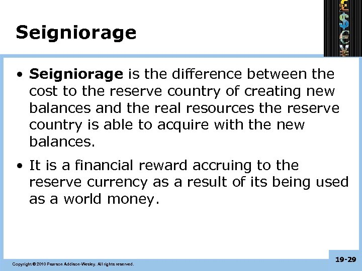 Seigniorage • Seigniorage is the difference between the cost to the reserve country of