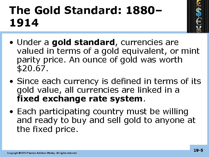 The Gold Standard: 1880– 1914 • Under a gold standard, currencies are valued in
