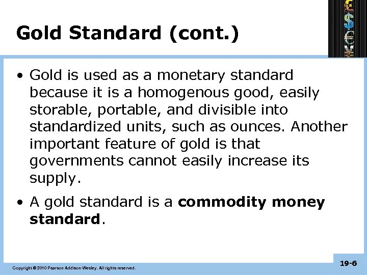 Gold Standard (cont. ) • Gold is used as a monetary standard because it
