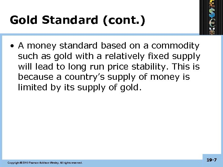 Gold Standard (cont. ) • A money standard based on a commodity such as