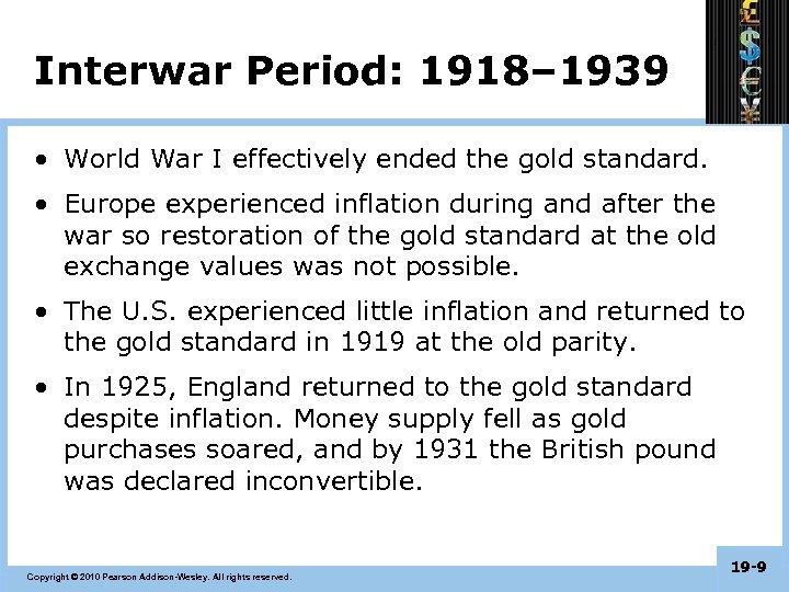 Interwar Period: 1918– 1939 • World War I effectively ended the gold standard. •