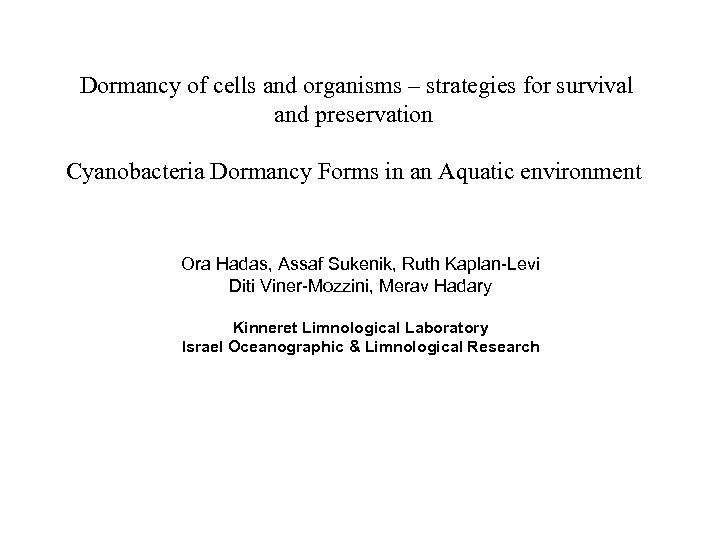 Dormancy of cells and organisms – strategies for survival and preservation Cyanobacteria Dormancy Forms