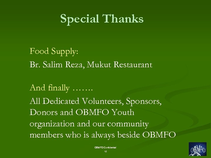 Special Thanks Food Supply: Br. Salim Reza, Mukut Restaurant And finally ……. All Dedicated