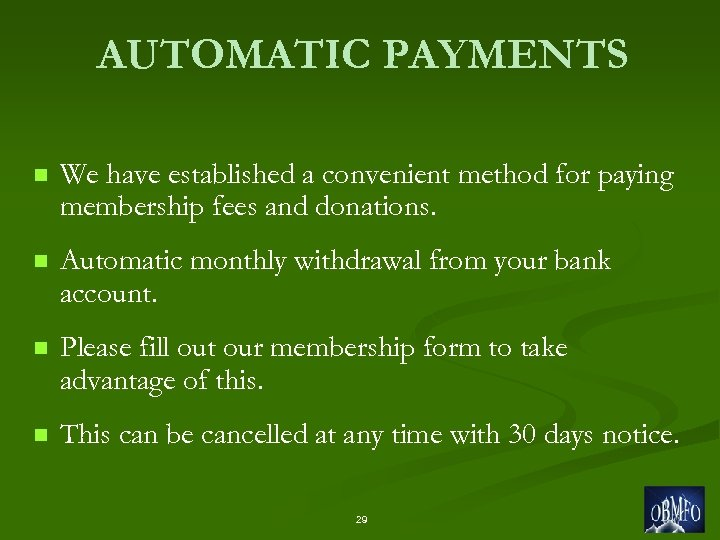 AUTOMATIC PAYMENTS n We have established a convenient method for paying membership fees and