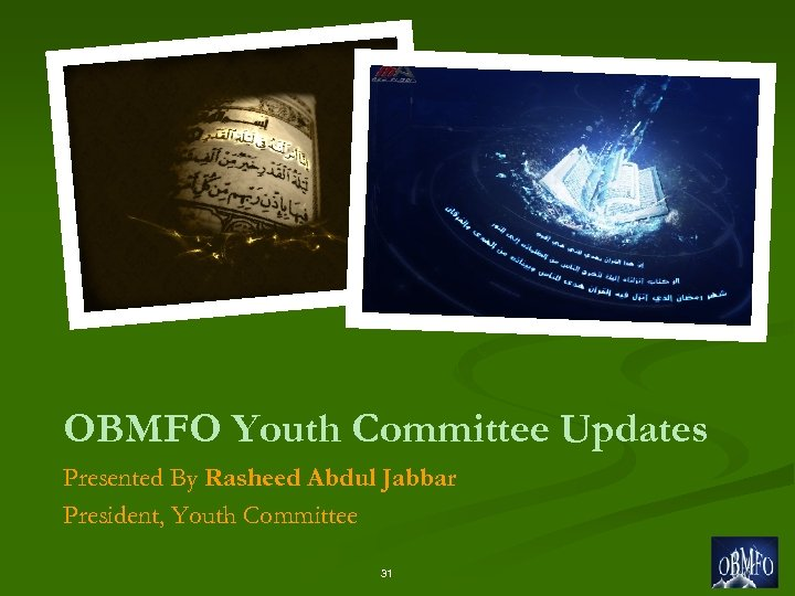 OBMFO Youth Committee Updates Presented By Rasheed Abdul Jabbar President, Youth Committee 31