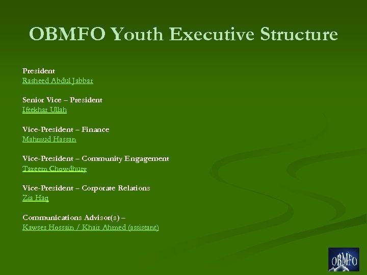 OBMFO Youth Executive Structure President Rasheed Abdul Jabbar Senior Vice – President Iftekhar Ullah