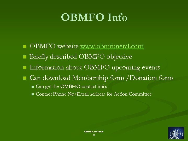 OBMFO Info n n OBMFO website www. obmfuneral. com Briefly described OBMFO objective Information