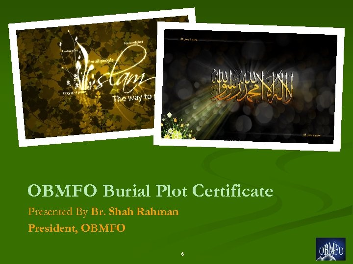 OBMFO Burial Plot Certificate Presented By Br. Shah Rahman President, OBMFO 6