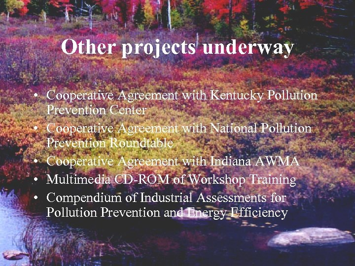 Other projects underway • Cooperative Agreement with Kentucky Pollution Prevention Center • Cooperative Agreement