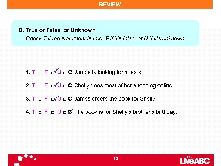 REVIEW B. True or False, or Unknown Check T if the statement is true,