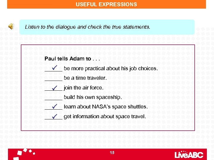 USEFUL EXPRESSIONS Listen to the dialogue and check the true statements. Paul tells Adam