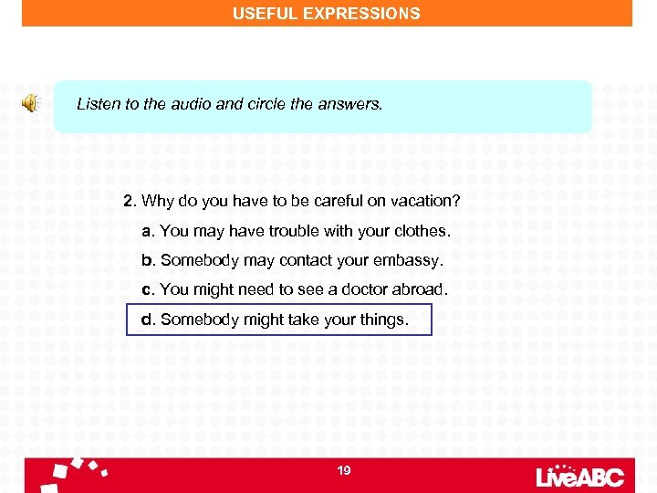 USEFUL EXPRESSIONS Listen to the audio and circle the answers. 2. Why do you