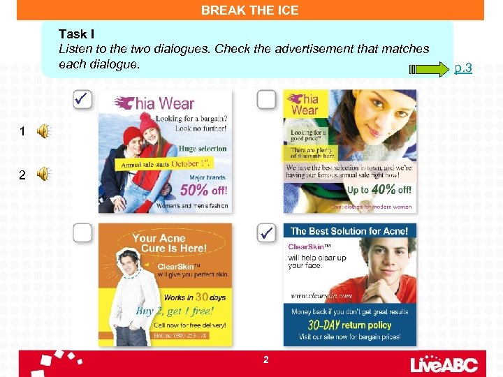 BREAK THE ICE Task I Listen to the two dialogues. Check the advertisement that