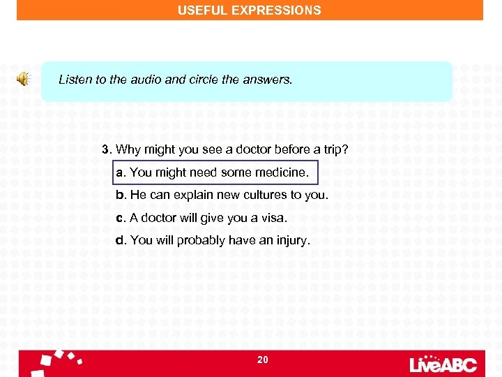 USEFUL EXPRESSIONS Listen to the audio and circle the answers. 3. Why might you