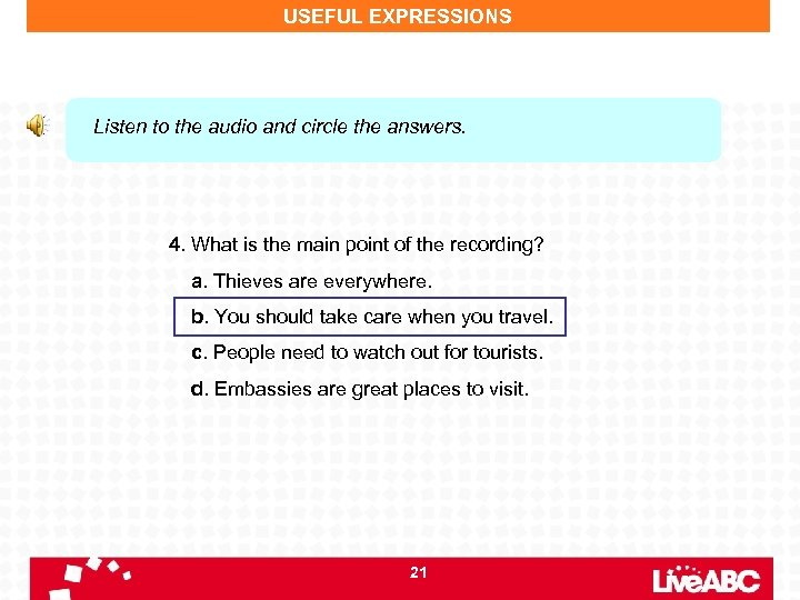 USEFUL EXPRESSIONS Listen to the audio and circle the answers. 4. What is the