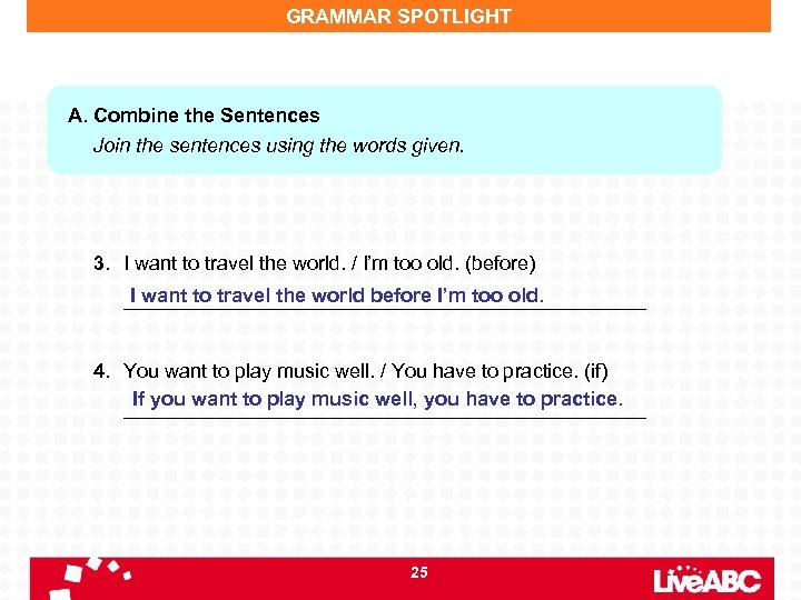 GRAMMAR SPOTLIGHT A. Combine the Sentences Join the sentences using the words given. 3.