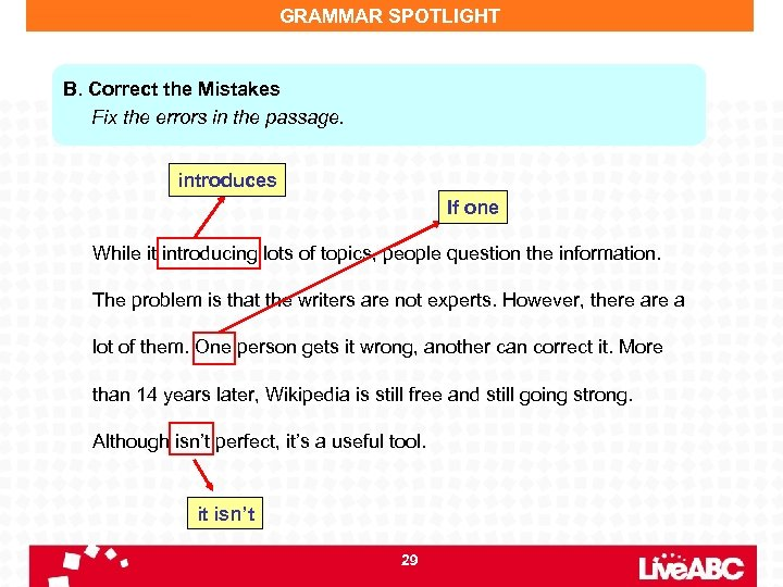 GRAMMAR SPOTLIGHT B. Correct the Mistakes Fix the errors in the passage. introduces If